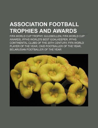9781233280896: Association Football Trophies and Awards: Fifa World Cup Trophy, Guldbollen, Fifa World Cup Awards, Iffhs World's Best Goalkeeper