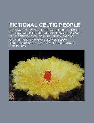 9781233281145: Fictional Celtic People: Fictional Irish People, Fictional Scottish People, Fictional Welsh People, Prydain Characters, James Bond