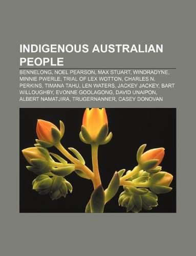 9781233282128: Indigenous Australian People: Bennelong, Noel Pearson, Max Stuart, Windradyne, Minnie Pwerle, Trial of Lex Wotton, Charles N. Perkins