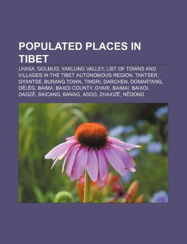 9781233282418: Populated Places in Tibet: Lhasa, Golmud, Yarlung Valley, List of Towns and Villages in the Tibet Autonomous Region, Taktser, Gyantse