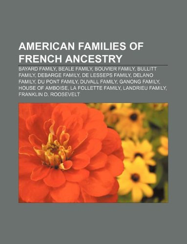 9781233282555: American Families of French Ancestry: Bayard Family, Beale Family, Bouvier Family, Bullitt Family, Debarge Family, de Lesseps Family