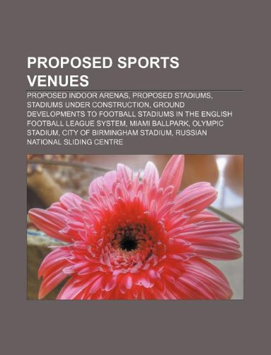 9781233283422: Proposed Sports Venues: Proposed Indoor Arenas, Proposed Stadiums, Stadiums Under Construction