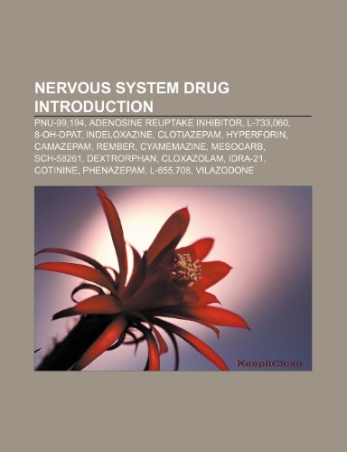 9781233284443: Nervous System Drug Introduction: Pnu-99,194, Adenosine Reuptake Inhibitor, L-733,060, 8-Oh-Dpat, Indeloxazine, Clotiazepam, Hyperforin