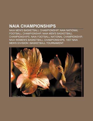 9781233284603: Naia Championships: Naia Men's Basketball Championship, Naia National Football Championship, Naia Men's Basketball Championships