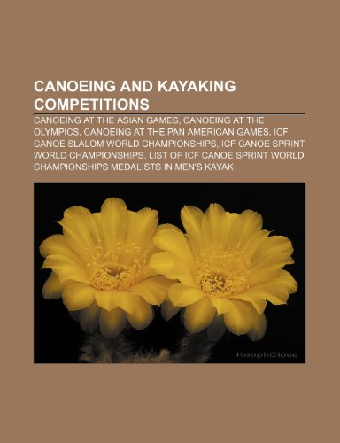 9781233284801: Canoeing and Kayaking Competitions: Canoeing at the Asian Games, Canoeing at the Olympics, Canoeing at the Pan American Games