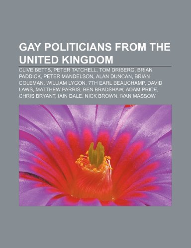9781233287147: Gay Politicians from the United Kingdom: Clive Betts, Peter Tatchell, Tom Driberg, Brian Paddick, Peter Mandelson, Alan Duncan, Brian Coleman
