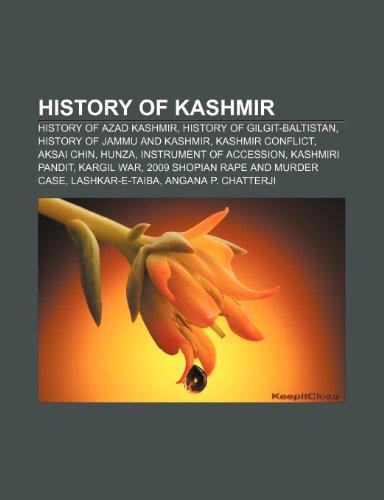 9781233287710: History of Kashmir: History of Azad Kashmir, History of Gilgit-Baltistan, History of Jammu and Kashmir, Kashmir Conflict, Aksai Chin, Hunz