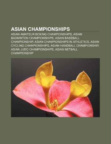 9781233287864: Asian Championships: Asian Amateur Boxing Championships, Asian Badminton Championships, Asian Baseball Championship