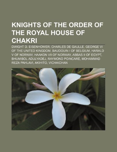 9781233288076: Knights of the Order of the Royal House of Chakri: Dwight D. Eisenhower, Charles de Gaulle, George VI of the United Kingdom