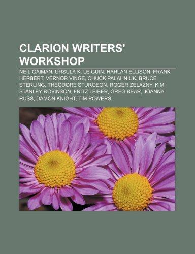 9781233288403: Clarion Writers' Workshop: Neil Gaiman, Ursula K. Le Guin, Harlan Ellison, Frank Herbert, Vernor Vinge, Chuck Palahniuk, Bruce Sterling