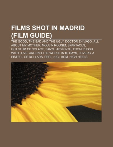 9781233288885: Films shot in Madrid (Film Guide): The Good, the Bad and the Ugly, Doctor Zhivago, All About My Mother, Moulin Rouge!, Spartacus