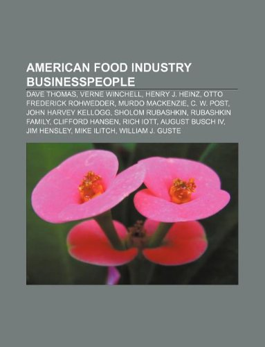 9781233290277: American Food Industry Businesspeople: Dave Thomas, Verne Winchell, Henry J. Heinz, Otto Frederick Rohwedder, Murdo MacKenzie, C. W. Post