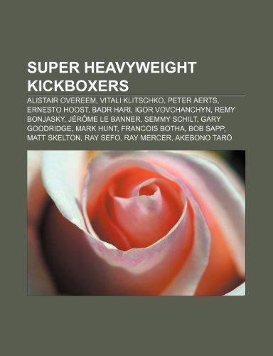 9781233290857: Super Heavyweight Kickboxers: Alistair Overeem, Vitali Klitschko, Peter Aerts, Ernesto Hoost, Badr Hari, Igor Vovchanchyn, Remy Bonjasky