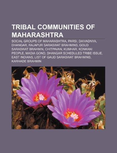 9781233291014: Tribal Communities of Maharashtra: Social Groups of Maharashtra, Parsi, Daivadnya, Dhangar, Rajapur Saraswat Brahmins, Goud Saraswat Brahmin