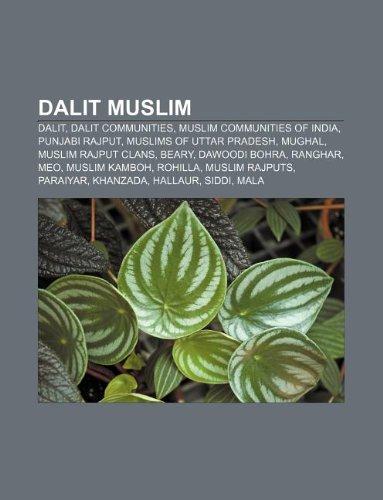 9781233291182: Dalit Muslim: Dalit, Dalit Communities, Muslim Communities of India, Punjabi Rajput, Muslims of Uttar Pradesh, Mughal, Muslim Rajput