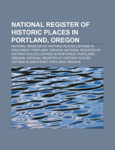 9781233291236: National Register of Historic Places in Portland, Oregon: National Register of Historic Places listings in Southwest Portland, Oregon