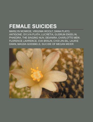 9781233291335: Female Suicides: Marilyn Monroe, Virginia Woolf, Dana Plato, Antigone, Sylvia Plath, Lucretia, Gudrun Ensslin, Phaedra, the Singing Nun
