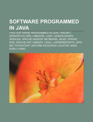 9781233291830: Software Programmed in Java: Free Software Programmed in Java, Freenet, Openoffice.Org, Limewire, Junit, Jdownloader, Openjdk, Apache Hadoop