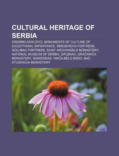 9781233293513: Cultural Heritage of Serbia: Sremski Karlovci, Monuments of Culture of Exceptional Importance, Smederevo Fortress, Golubac Fortress