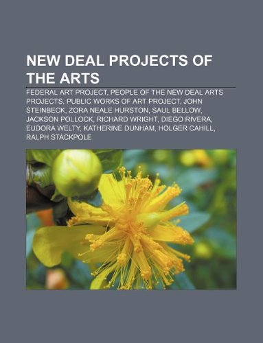 9781233293537: New Deal Projects of the Arts: Federal Art Project, People of the New Deal Arts Projects, Public Works of Art Project, John Steinbeck