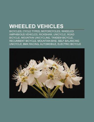 9781233293582: Wheeled Vehicles: Bicycles, Cycle Types, Motorcycles, Wheeled Amphibious Vehicles, Rickshaw, Unicycle, Road Bicycle, Mountain Unicycling