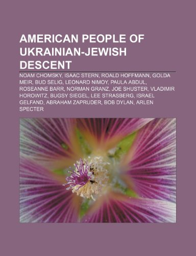 9781233293650: American People of Ukrainian-Jewish Descent: Noam Chomsky, Isaac Stern, Roald Hoffmann, Golda Meir, Bud Selig, Leonard Nimoy, Paula Abdul