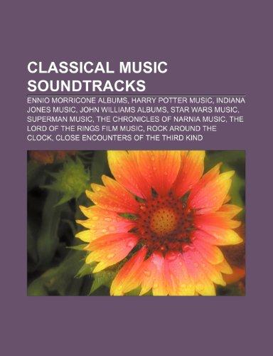 9781233293919: Classical Music Soundtracks: Ennio Morricone Albums, Harry Potter Music, Indiana Jones Music, John Williams Albums, Star Wars Music