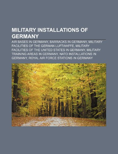 9781233294176: Military Installations of Germany: Air Bases in Germany, Barracks in Germany, Military Facilities of the German Luftwaffe
