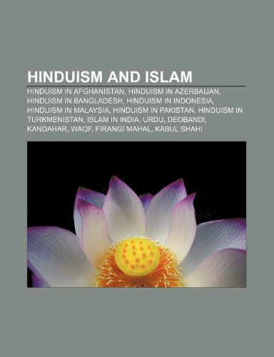 9781233294299: Hinduism and Islam: Hinduism in Afghanistan, Hinduism in Azerbaijan, Hinduism in Bangladesh, Hinduism in Indonesia, Hinduism in Malaysia