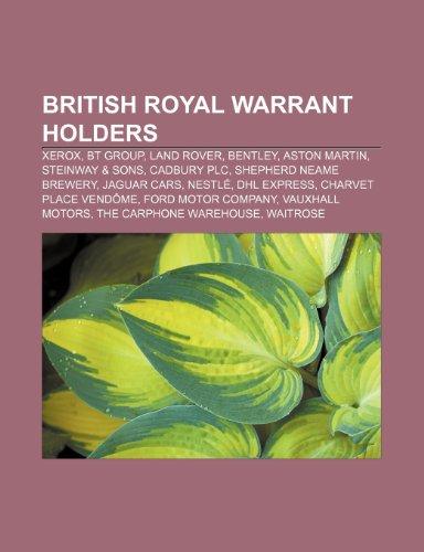 9781233294718: British Royal Warrant Holders: Xerox, BT Group, Land Rover, Bentley, Aston Martin, Steinway & Sons, Cadbury Plc, Shepherd Neame Brewery