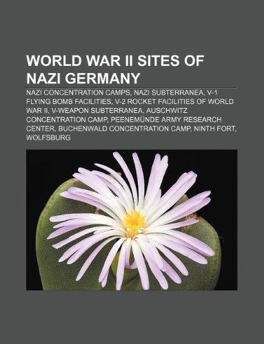 9781233294794: World War II sites of Nazi Germany: Nazi concentration camps, Nazi subterranea, V-1 flying bomb facilities
