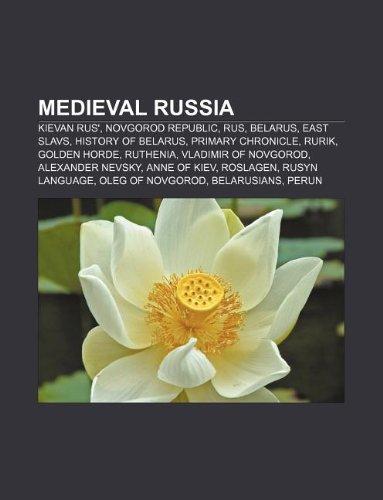 9781233294992: Medieval Russia: Kievan Rus', Novgorod Republic, Rus, Belarus, East Slavs, History of Belarus, Primary Chronicle, Rurik, Golden Horde,