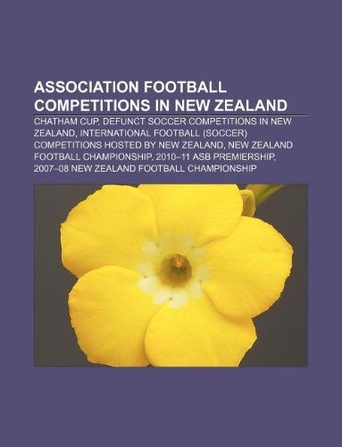 9781233295135: Association Football Competitions in New Zealand: Chatham Cup, Defunct Soccer Competitions in New Zealand