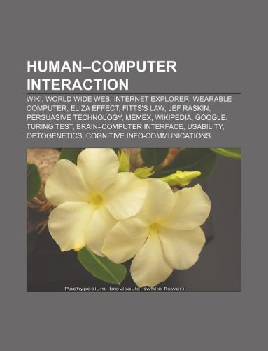 9781233295227: Human-Computer Interaction: Wiki, World Wide Web, Internet Explorer, Wearable Computer, Eliza Effect, Fitts's Law, Jef Raskin