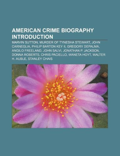 9781233297535: American Crime Biography Introduction: Marvin Sutton, Murder of Tynesha Stewart, John Carneglia, Philip Barton Key II, Gregory Depalma