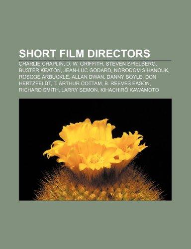 9781233297665: Short Film Directors: Charlie Chaplin, D. W. Griffith, Steven Spielberg, Buster Keaton, Jean-Luc Godard, Norodom Sihanouk, Roscoe Arbuckle