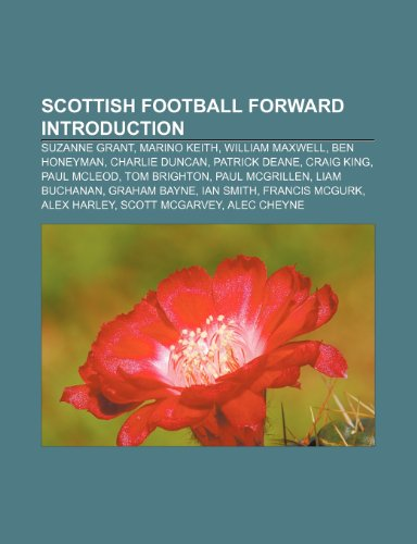 9781233297818: Scottish Football Forward Introduction: Suzanne Grant, Marino Keith, William Maxwell, Ben Honeyman, Charlie Duncan, Patrick Deane, Craig King
