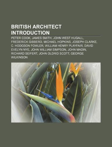 9781233297870: British Architect Introduction: Peter Cook, James Smith, John West Hugall, Frederick Gibberd, Michael Hopkins, Joseph Clarke, C. Hodgson Fowler
