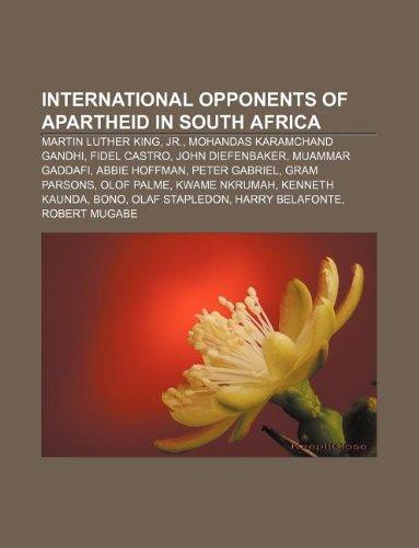 9781233298457: International opponents of apartheid in South Africa: Martin Luther King, Jr., Mohandas Karamchand Gandhi, Fidel Castro, John Diefenbaker