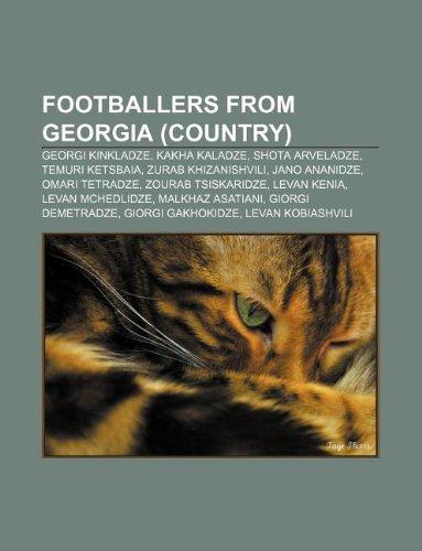 9781233299799: Footballers from Georgia (Country): Georgi Kinkladze, Kakha Kaladze, Shota Arveladze, Temuri Ketsbaia, Zurab Khizanishvili, Jano Ananidze