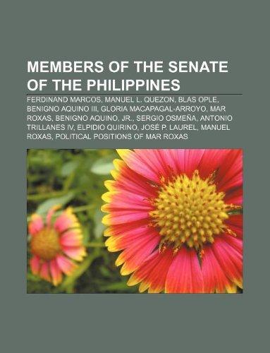 9781233300730: Members of the Senate of the Philippines: Ferdinand Marcos, Manuel L. Quezon, Blas Ople, Benigno Aquino III, Gloria Macapagal-Arroyo, Mar Roxas