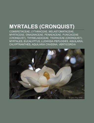 9781233305209: Myrtales (Cronquist): Combretaceae, Lythraceae, Melastomataceae, Myrtaceae, Onagraceae, Penaeaceae, Punicaceae (Cronquist), Thymelaeaceae