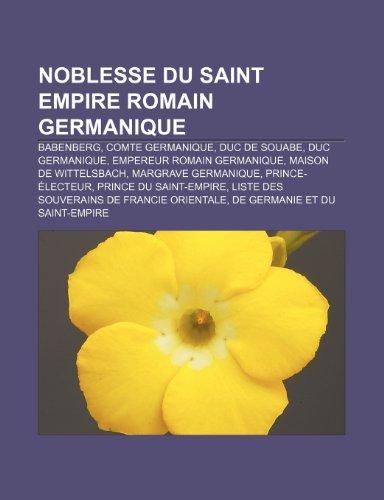9781233307005: Noblesse Du Saint Empire Romain Germanique: Babenberg, Comte Germanique, Duc de Souabe, Duc Germanique, Empereur Romain Germanique