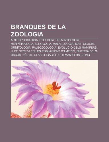 9781233310371: Branques de La Zoologia: Artropodologia, Etologia, Helmintologia, Herpetologia, Ictiologia, Malacologia, Mastologia, Ornitologia, Paleozoologia