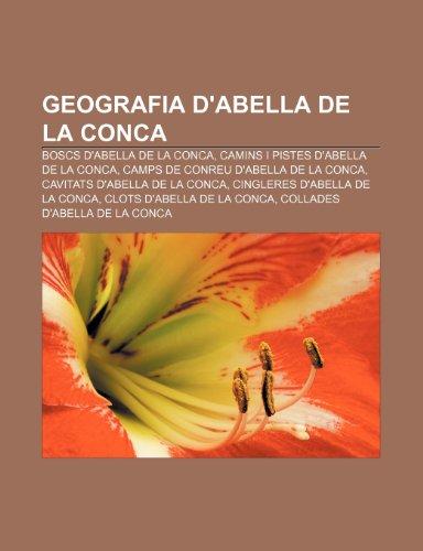 9781233318155: Geografia d'Abella de la Conca: Boscs d'Abella de la Conca, Camins i pistes d'Abella de la Conca, Camps de conreu d'Abella de la Conca