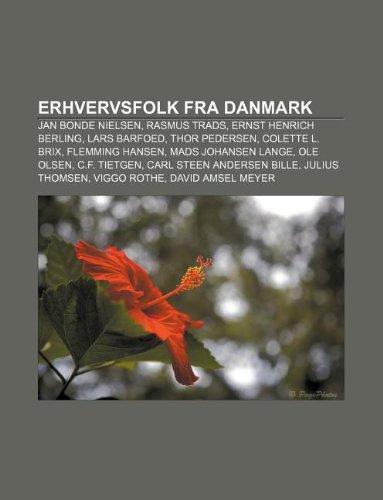 9781233333004: Erhvervsfolk Fra Danmark: Jan Bonde Nielsen, Rasmus Trads, Ernst Henrich Berling, Lars Barfoed, Thor Pedersen, Colette L. Brix, Flemming Hansen