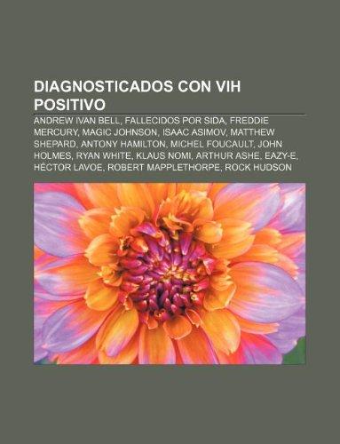 9781233337422: Diagnosticados Con Vih Positivo: Andrew Ivan Bell, Fallecidos Por Sida, Freddie Mercury, Magic Johnson, Isaac Asimov, Matthew Shepard