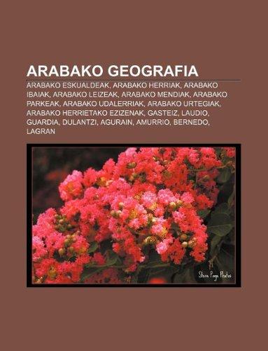 9781233337583: Arabako Geografia: Arabako Eskualdeak, Arabako Herriak, Arabako Ibaiak, Arabako Leizeak, Arabako Mendiak, Arabako Parkeak, Arabako Udaler