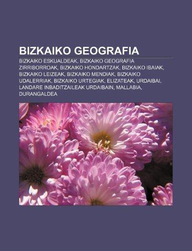 9781233337705: Bizkaiko Geografia: Bizkaiko Eskualdeak, Bizkaiko Geografia Zirriborroak, Bizkaiko Hondartzak, Bizkaiko Ibaiak, Bizkaiko Leizeak