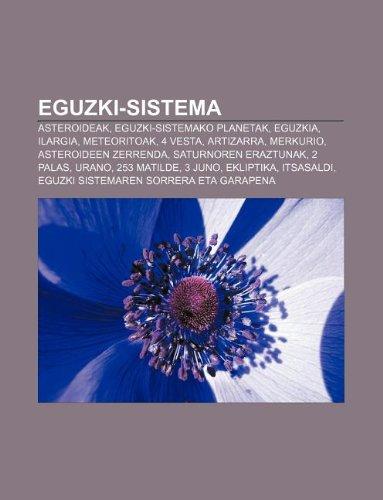 9781233337835: Eguzki-Sistema: Asteroideak, Eguzki-Sistemako Planetak, Eguzkia, Ilargia, Meteoritoak, 4 Vesta, Artizarra, Merkurio, Asteroideen Zerre